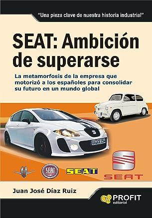 SEAT: AMBICIÓN DE SUPERARSE: La metamorfosis de la empresa que motorizó a los españoles