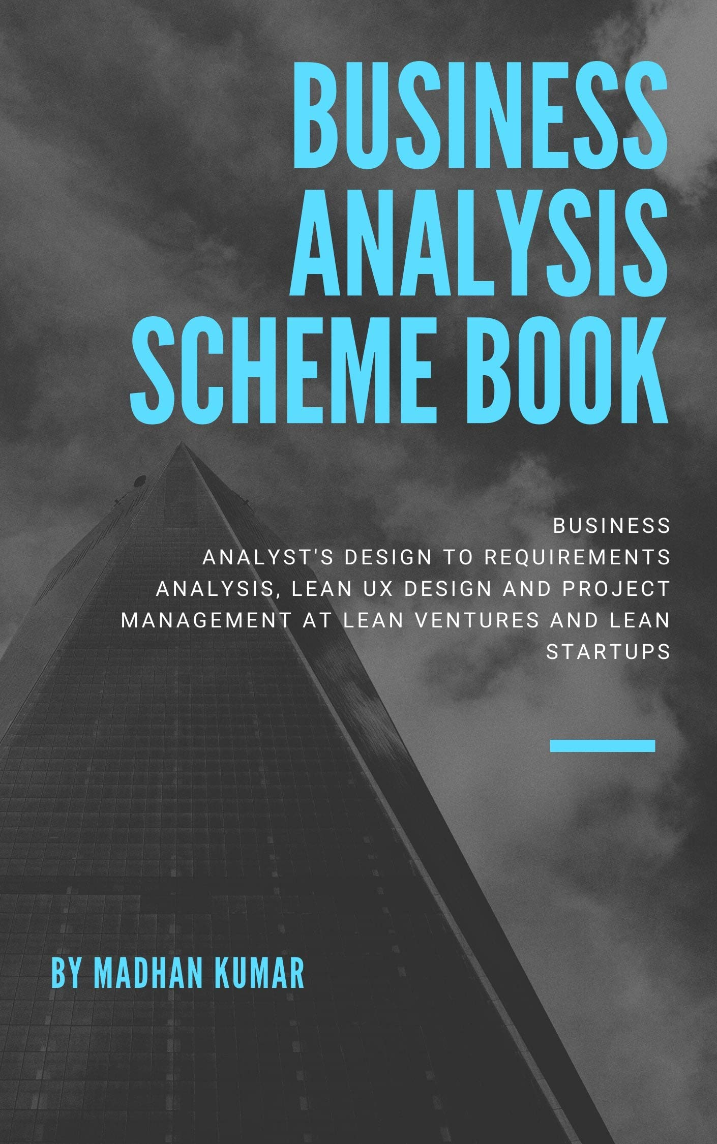 Business Analysis Scheme Book: Business Analyst's Design to Requirements Analysis, Lean UX Design and Project Management at Lean Ventures and Lean Startups