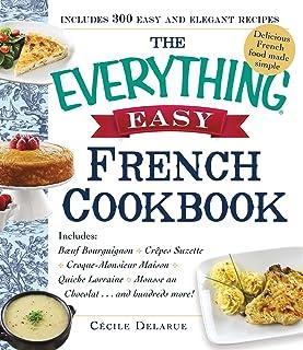 The Everything Easy French Cookbook: Includes Boeuf Bourguignon, Crepes Suzette, Croque-Monsieur Maison, Quiche Lorraine, ...