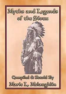 MYTHS AND LEGENDS OF THE SIOUX - 38 Sioux Children's Stories: 38 Native American children's Stories from the Sioux (Englis...