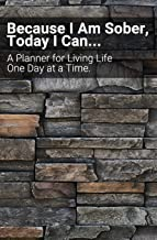 Because I Am Sober, Today I Can: An 18 Month Planner for Living Life, One Day at a Time. Build sobriety one stone at a time, one day at a time. (Because I Am Sober - 18 Month Planner)