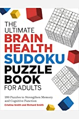 The Ultimate Brain Health Sudoku Puzzle Book for Adults: 180 Puzzles to Strengthen Memory and Cognitive Function (Ultimate Brain Health Puzzle Books) Paperback