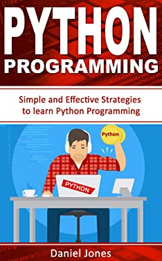 Python Programming: Simple and Effective Strategies to learn Python Programming(Learn Coding Fast, Python Programming, Essential Steps- Book 3)