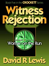 Witness Rejection: Woman on the Run (the Crockett series Book 5)