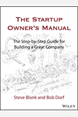 The Startup Owner's Manual: The Step-By-Step Guide for Building a Great Company Kindle Edition