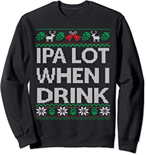 IPA Lot when I Drink Ugly Christmas Craft Beer Drinker Shirt