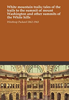 White mountain trails; tales of the trails to the summit of mount Washington and other summits of the White hills