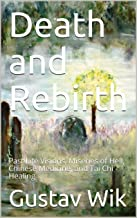 Death and Rebirth: Past Life Visions, Miseries of Hell, Chinese Medicine, and Tai Chi Healing