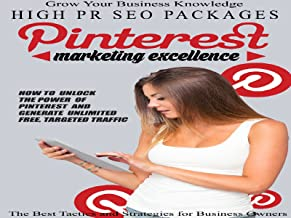 Pinterest Marketing Excellence - Step-By-Step Training Reveals How To Unlock The Power Of Pinterest And Generate Unlimited...