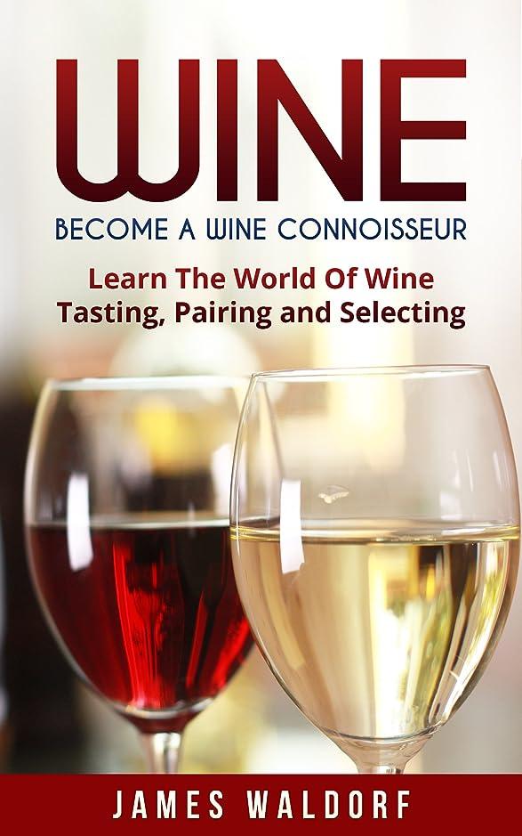 アッティカス同情的バルセロナWine: Become A Wine Connoisseur – Learn The World Of Wine Tasting, Pairing and Selecting (Wine Mastery, Wine Expert) (English Edition)