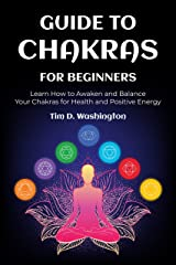 Guide to Chakras for Beginners: Learn How to Awaken and Balance Your Chakras for Health and Positive Energy (English Edition) eBook Kindle