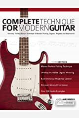 Complete Technique for Modern Guitar: Develop perfect guitar technique and master picking, legato, rhythm and expression Kindle Edition