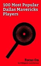 Focus On: 100 Most Popular Dallas Mavericks Players: Dennis Rodman, Vince Carter, Dirk Nowitzki, Jason Kidd, Rajon Rondo, Lamar Odom, JaVale McGee, Andrew Bogut, Zaza Pachulia, Kris Humphries, etc.