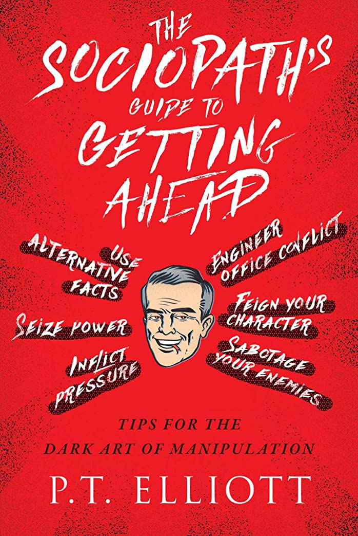 The Sociopath's Guide to Getting Ahead: Tips for the Dark Art of Manipulation (English Edition)