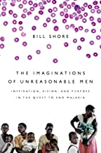 The Imaginations of Unreasonable Men: Inspiration, Vision, and Purpose in the Quest to End Malaria (English Edition)