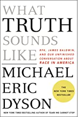 What Truth Sounds Like: Robert F. Kennedy, James Baldwin, and Our Unfinished Conversation About Race in America Kindle Edition