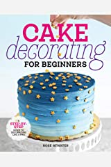 Cake Decorating for Beginners: A Step-by-Step Guide to Decorating Like a Pro Kindle Edition
