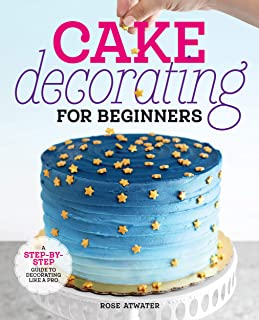 Cake Decorating for Beginners: A Step-by-Step Guide to Decorating Like a Pro