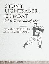 Stunt Lightsaber Combat for Intermediates: Advanced Drills and Techniques
