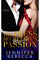The Press Secretary's Passion (A Presidential Affair Book 3) Kindle Edition