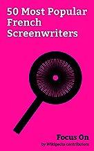 Focus On: 50 Most Popular French Screenwriters: Abdellatif Kechiche, Jean-Jacques Annaud, Jacques Audiard, Lucile Hadžihalilović, Claude Rich, Roland Topor, ... Koundé, André Téchiné, Daniel Gélin, etc.