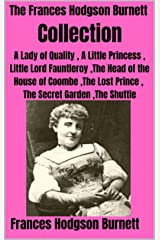 The Frances Hodgson Burnett Collection: A Lady of Quality , A Little Princess , Little Lord Fauntleroy , The Head of the House of Coombe , The Lost Prince ... Secret Garden, The Shuttle (English Edition) eBook Kindle