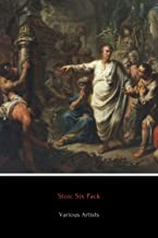 Stoic Six Pack (Illustrated): Meditations of Marcus Aurelius, Golden Sayings, Fragments and Discourses of Epictetus, Lette...