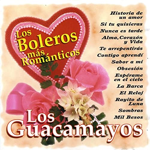 Los Boleros Mas Romanticos by Los Guacamayos on Amazon Music ...