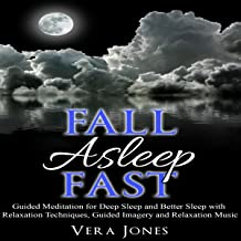 Fall Asleep Fast: Guided Meditation for Deep Sleep and Better Sleep with Relaxation Techniques, Guided Imagery, and Relaxation Music