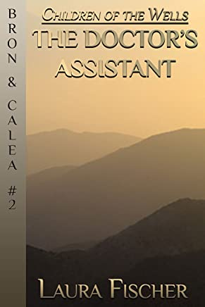 The Doctor's Assistant (Children of the Wells - Bron & Calea Book 2) (English Edition)