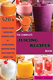 The Complete Juicing Recipes Book: 520 Plus Healthy Juicer Recipes and Essential Guide to Juicing Recipes, Smoothie Juicin...