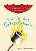 Can You Say Catastrophe? (The Mostly Miserable Life of April Sinclair Book 1)