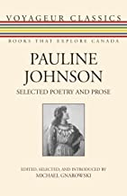 Pauline Johnson: Selected Poetry and Prose (Voyageur Classics Book 23)