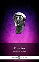 Delphi Collected Works of Eusebius (Illustrated and Translated) (Delphi Ancient Classics Book 94)