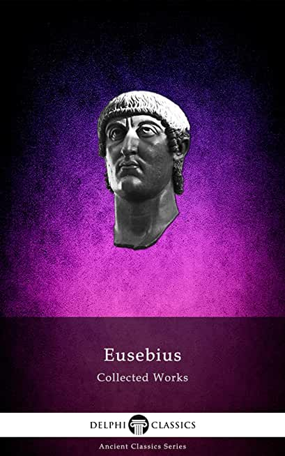 Delphi Collected Works of Eusebius (Illustrated and Translated) (Delphi Ancient Classics Book 94) (English Edition)