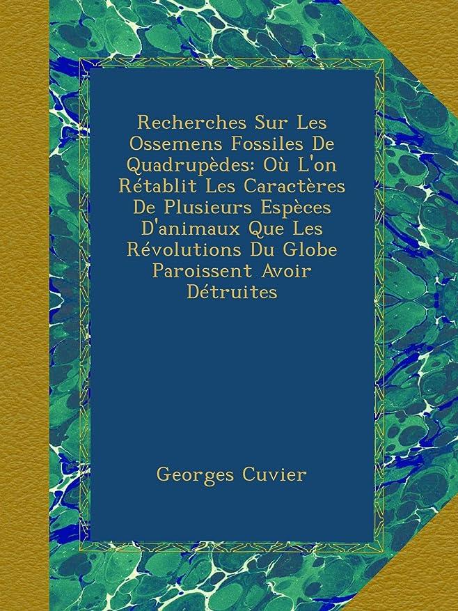 ほかにアスペクト大胆不敵Recherches Sur Les Ossemens Fossiles De Quadrupèdes: Où L'on Rétablit Les Caractères De Plusieurs Espèces D'animaux Que Les Révolutions Du Globe Paroissent Avoir Détruites