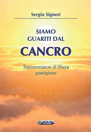 Siamo guariti dal cancro: Testimonianze di libera guarigione (Quaderni del vivere meglio Vol. 57)