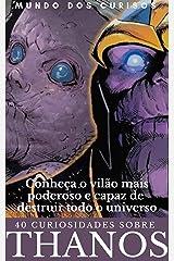 Thanos-40 Curiosidades: Conheça o vilão mais poderoso e capaz de destruir todo o universo Marvel (Coleção Marvel Livro 2) eBook Kindle