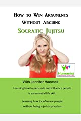 How to Win Arguments Without Arguing:: Socratic Jujitsu Kindle Edition