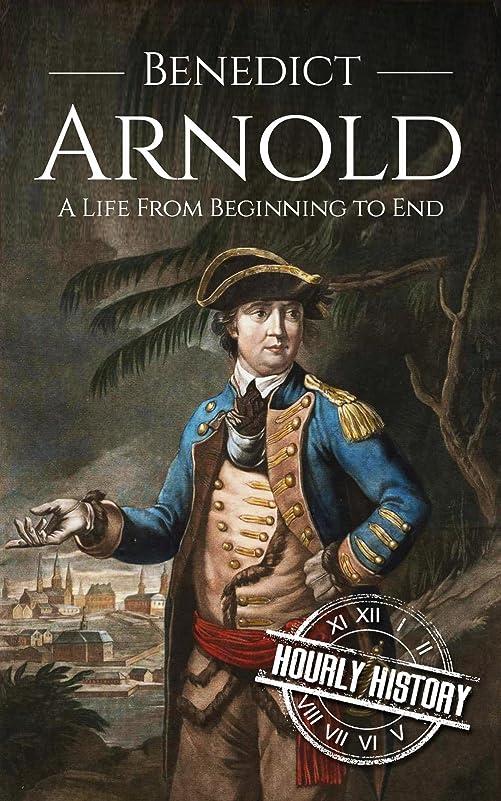 広範囲縁十億Benedict Arnold: A Life From Beginning to End (English Edition)