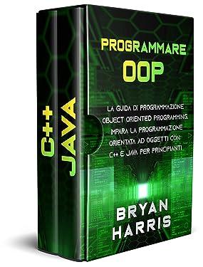 PROGRAMMARE OOP: La guida di programmazione object oriented programming. Impara la programmazione orientata ad oggetti con c++ e java per principianti. (Italian Edition)