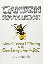 Tanden Revolution: Gut-Force Mining and Sealing the ARC