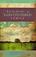 Building a God-Centered Family, A Father's Manual