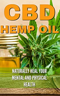 CBD Hemp Oil: Naturally Heal Your Mental and Physical Health (Relief Without the High) ((CBD, Hemp, Oil, Cannabis, Marijua...