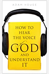 How To Hear The Voice Of God And Understand It Kindle Edition