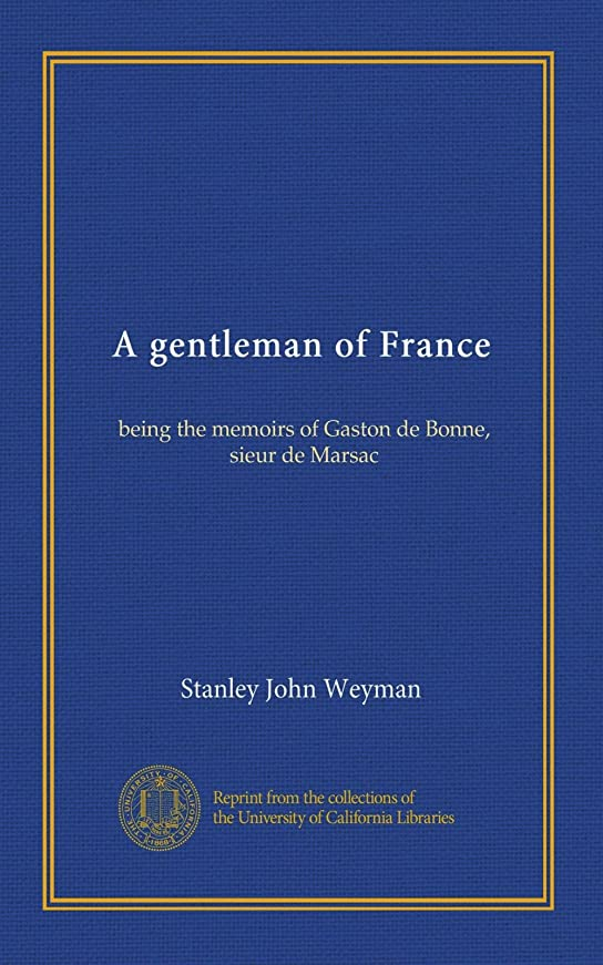 抑制ハウス子A gentleman of France: being the memoirs of Gaston de Bonne, sieur de Marsac