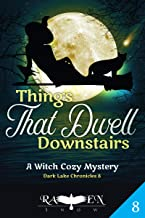 Things That Dwell Downstairs: Witch Cozy Mystery (Dark Lake Chronicles Book 8)