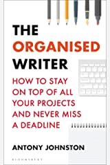 The Organised Writer: How to stay on top of all your projects and never miss a deadline (Writers' and Artists') Kindle Edition