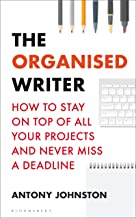 The Organised Writer: How to stay on top of all your projects and never miss a deadline (Writers' and Artists')