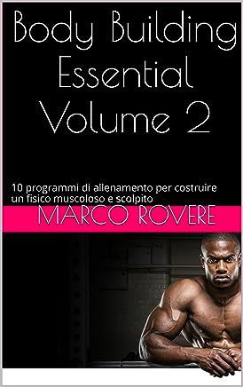 Body Building Essential Volume 2: 10 programmi di allenamento per costruire un fisico muscoloso e scolpito